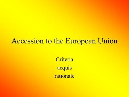 Accession to the European Union Criteria acquis rationale.