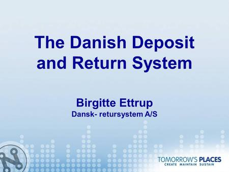 The Danish Deposit and Return System Birgitte Ettrup Dansk- retursystem A/S.