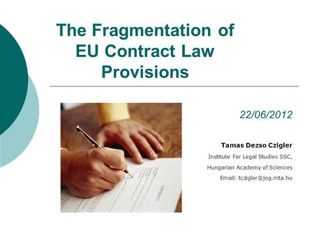 The Fragmentation of EU Contract Law Provisions 22/06/2012 Tamas Dezso Czigler Institute For Legal Studies SSC, Hungarian Academy of Sciences