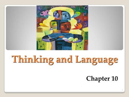 Thinking and Language Chapter 10 1. Thinking Thinking, or cognition, refers to a process that involves knowing, understanding, remembering, and communicating.