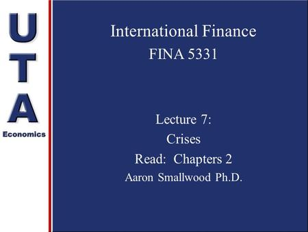 International Finance FINA 5331 Lecture 7: Crises Read: Chapters 2 Aaron Smallwood Ph.D.
