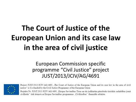 "The Court of Justice of the European Union and its case law in the area of civil justice European Commission specific programme ""Civil Justice"" project."