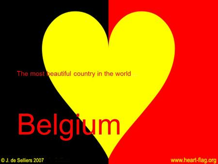 The most beautiful country in the world… Belgium.