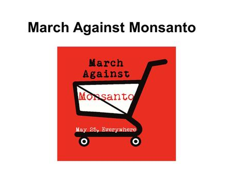March Against Monsanto. Genes & DNA – life's code.