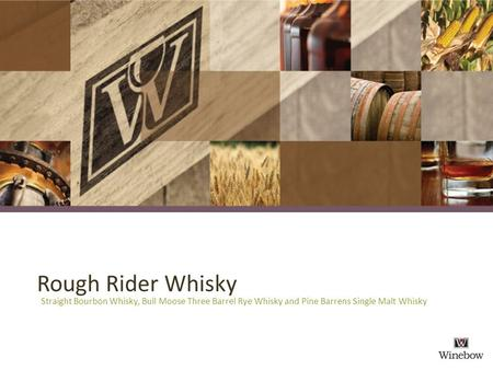 Rough Rider Whisky Straight Bourbon Whisky, Bull Moose Three Barrel Rye Whisky and Pine Barrens Single Malt Whisky.