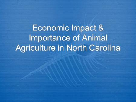 Economic Impact & Importance of Animal Agriculture in North Carolina.