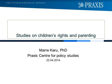 Marre Karu, PhD Praxis Centre for policy studies 22.04.2014.