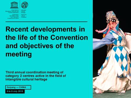 Recent developments in the life of the Convention and objectives of the meeting Third annual coordination meeting of category 2 centres active in the field.