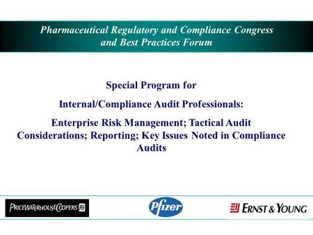 Pharmaceutical Regulatory and Compliance Congress and Best Practices Forum Special Program for Internal/Compliance Audit Professionals: Enterprise Risk.
