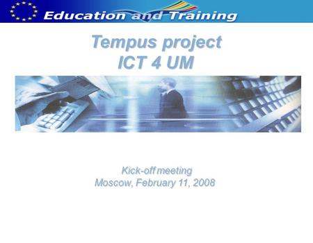 Tempus project ICT 4 UM Kick-off meeting Moscow, February 11, 2008.