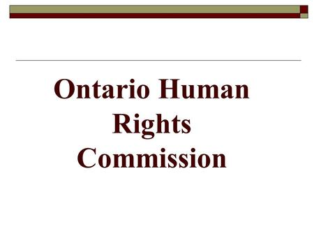 Ontario Human Rights Commission.  The Ontario Human Rights Commission is the agency directly responsible for administering and enforcing the Human Rights.
