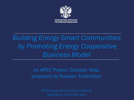 Building Energy Smart Communities by Promoting Energy Cooperative Business Model an APEC Project Concept Note, proposed by Russian Federation APEC Energy.