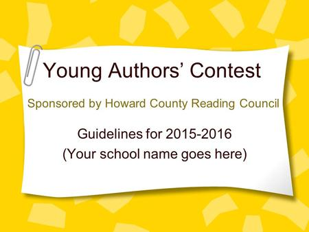 Young Authors' Contest Guidelines for 2015-2016 (Your school name goes here) Sponsored by Howard County Reading Council.