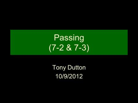 Passing (7-2 & 7-3) Tony Dutton 10/9/2012. Forward & Backward Pass 2-19-2 1.Forward: determined by point where ball first strikes the ground, a player,