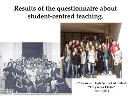 "Results of the questionnaire about student-centred teaching. 3 rd General High School of Trikala ""Odysseas Elytis"" 10/01/2014."