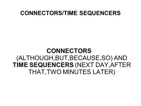 Conjunctions & Linking Adverbs English Connectors CONNECTORS/TIME SEQUENCERS CONNECTORS (ALTHOUGH,BUT,BECAUSE,SO) AND TIME SEQUENCERS (NEXT DAY,AFTER THAT,TWO.