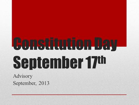 Constitution Day September 17 th Advisory September, 2013.