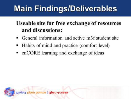 Main Findings/Deliverables Useable site for free exchange of resources and discussions:  General information and active m3f student site  Habits of mind.