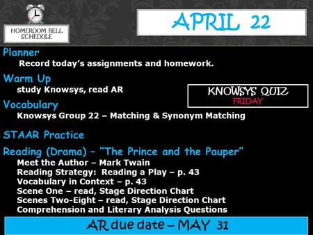 APRIL 22 AR due date – MAY 31 KNOWSYS QUIZ FRIDAY Planner Record today's assignments and homework. Warm Up study Knowsys, read AR Vocabulary Knowsys Group.