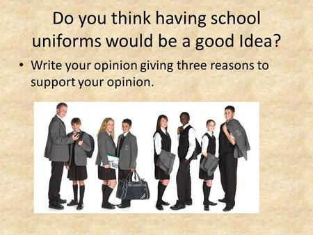 Do you think having school uniforms would be a good Idea?