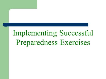 Implementing Successful Preparedness Exercises. Objectives To increase knowledge of exercising and how to create an effective exercise program To provide.