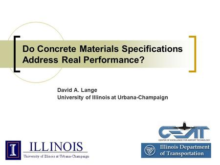 Do Concrete Materials Specifications Address Real Performance? David A. Lange University of Illinois at Urbana-Champaign.