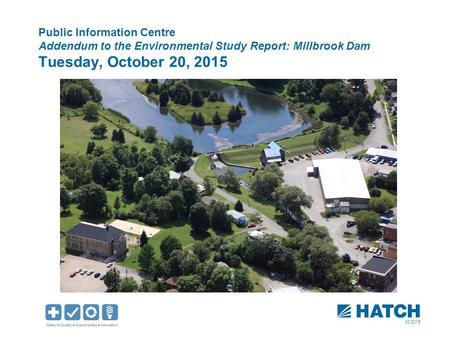 00/2015 Public Information Centre Addendum to the Environmental Study Report: Millbrook Dam Tuesday, October 20, 2015.