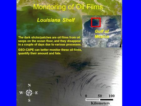 Monitoring of Oil Films Louisiana Shelf The dark slicks/patches are oil films from oil seeps on the ocean floor, and they disappear in a couple of days.