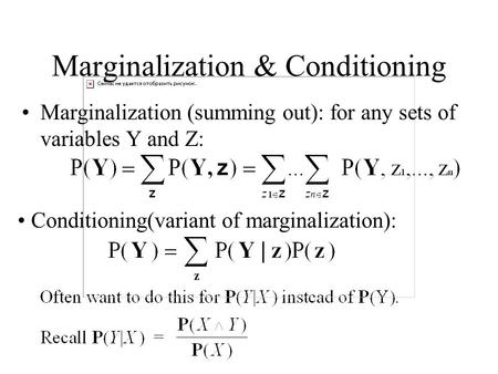 Marginalization & Conditioning Marginalization (summing out): for any sets of variables Y and Z: Conditioning(variant of marginalization):