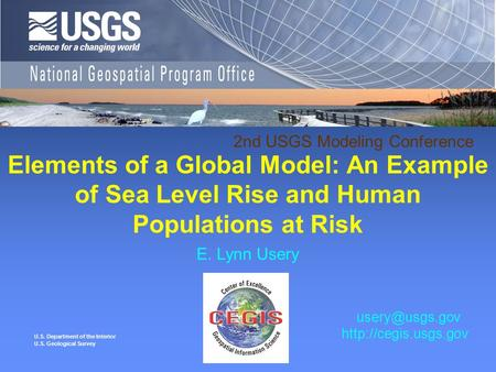 U.S. Department of the Interior U.S. Geological Survey Elements of a Global Model: An Example of Sea Level Rise and Human Populations at Risk E. Lynn Usery.
