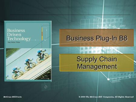 © 2008 The McGraw-Hill Companies, All Rights Reserved McGraw-Hill/Irwin Business Plug-In B8 Supply Chain Management.