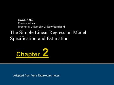 The Simple Linear Regression Model: Specification and Estimation ECON 4550 Econometrics Memorial University of Newfoundland Adapted from Vera Tabakova's.