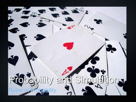 Probability and Simulation Rules in Probability. Probability Rules 1. Any probability is a number between 0 and 1 0 ≤ P[A] ≤ 1 0 ≤ P[A] ≤ 1 2. The sum.
