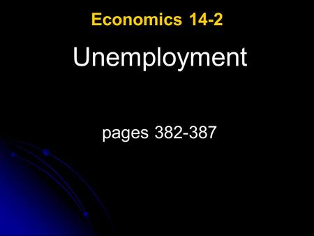 Economics 14-2 Unemployment pages 382-387. Unemployment ESSENTIAL QUESTIONS: Why does the government collect monthly data on unemployment? How are each.