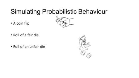 Simulating Probabilistic Behaviour