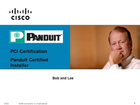 111 © 2006 Cisco Systems, Inc. All rights reserved.CISCO 1 PCI Certification Panduit Certified Installer Bob and Lee.