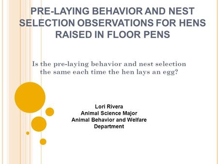 PRE-LAYING BEHAVIOR AND NEST SELECTION OBSERVATIONS FOR HENS RAISED IN FLOOR PENS Is the pre-laying behavior and nest selection the same each time the.