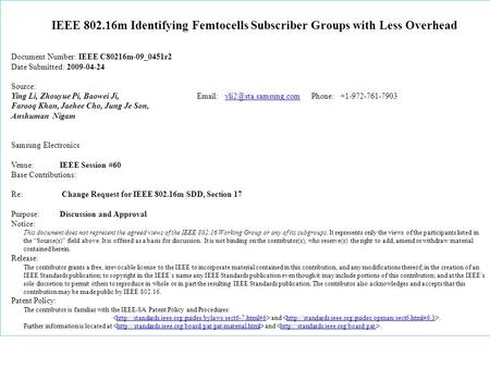 IEEE 802.16m Identifying Femtocells Subscriber Groups with Less Overhead Document Number: IEEE C80216m-09_0451r2 Date Submitted: 2009-04-24 Source: Ying.