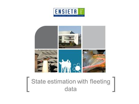 State estimation with fleeting data. 05/12/20152 > Plan 1.Introduction 2.Approach used: fleeting data and tubes 3.Demo 4.Conclusion.
