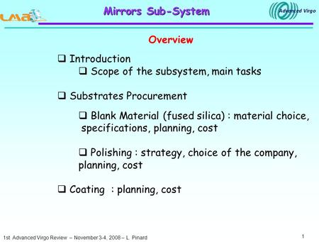 1st Advanced Virgo Review – November 3-4, 2008 – L. Pinard 1 Mirrors Sub-System Overview  Introduction  Scope of the subsystem, main tasks  Substrates.