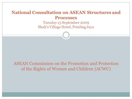 National Consultation on ASEAN Structures and Processes Tuesday 15 September 2009 Shah's Village Hotel, Petaling Jaya ASEAN Commission on the Promotion.