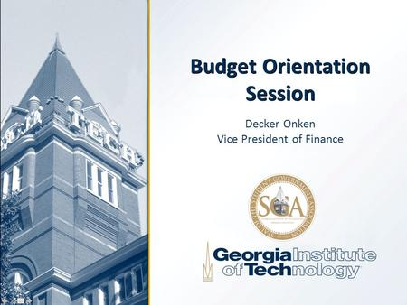 Budget Orientation Session Decker Onken Vice President of Finance.