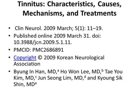 Tinnitus: Characteristics, Causes, Mechanisms, and Treatments Clin Neurol. 2009 March; 5(1): 11–19. Published online 2009 March 31. doi: 10.3988/jcn.2009.5.1.11.