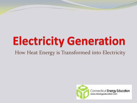 How Heat Energy is Transformed into Electricity. Electricity Electricity is a secondary source of energy We must use a primary source of energy to transform.