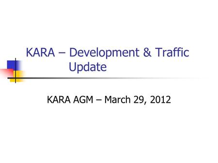 KARA – Development & Traffic Update KARA AGM – March 29, 2012.