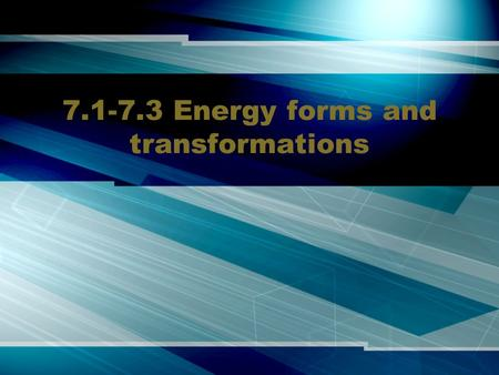 7.1-7.3 Energy forms and transformations. What is energy? We use the word all the time – but very few people have a strong understanding what it is It.