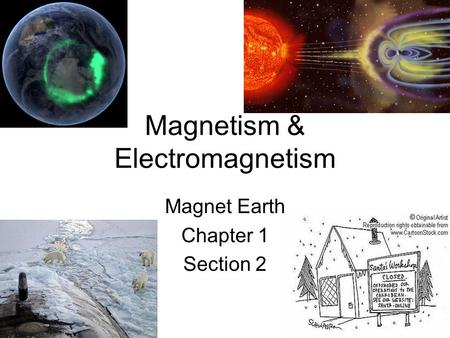 Magnetism & Electromagnetism Magnet Earth Chapter 1 Section 2.