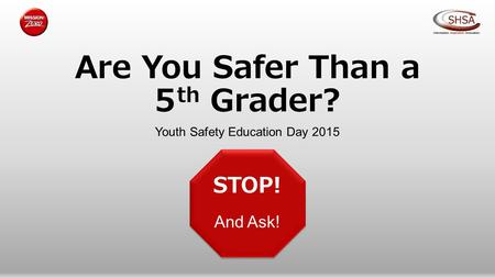 Are You Safer Than a 5 th Grader? Youth Safety Education Day 2015 STOP! And Ask!