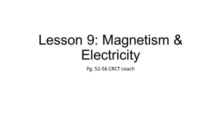 Lesson 9: Magnetism & Electricity Pg. 52-56 CRCT coach.