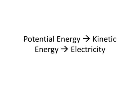 Potential Energy  Kinetic Energy  Electricity. Energy Resource Use.